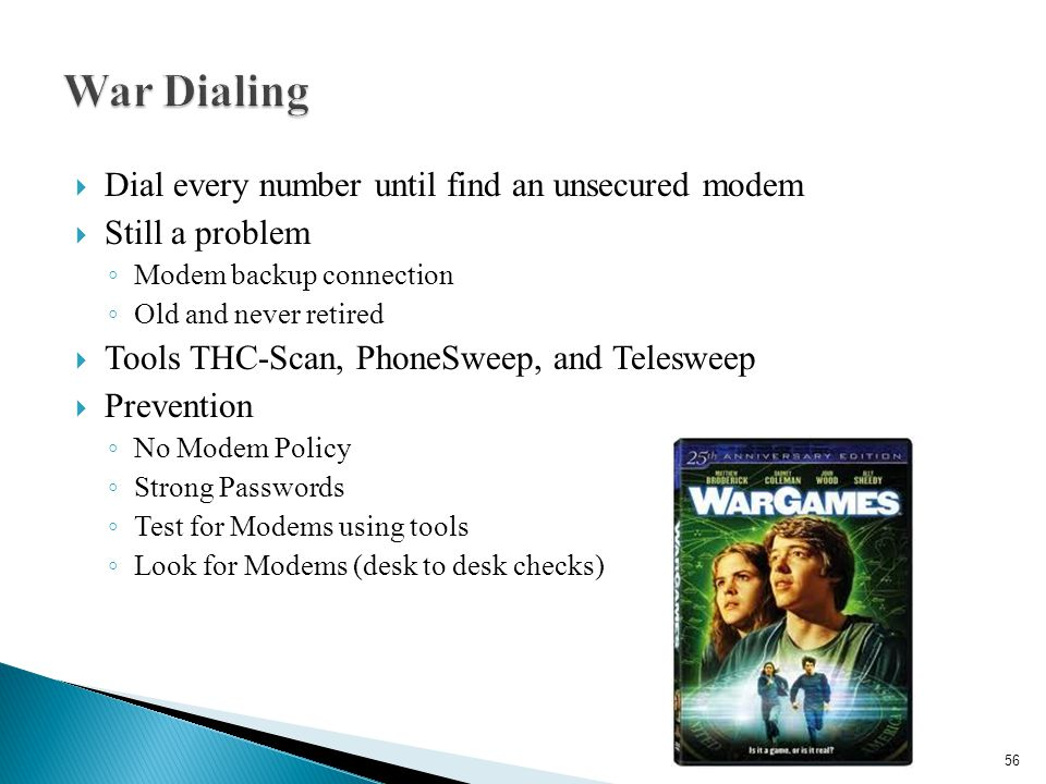 War Dialing Dial every number until find an unsecured modem
