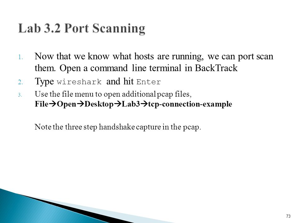 Lab 3.2 Port Scanning Now that we know what hosts are running, we can port scan them. Open a command line terminal in BackTrack.