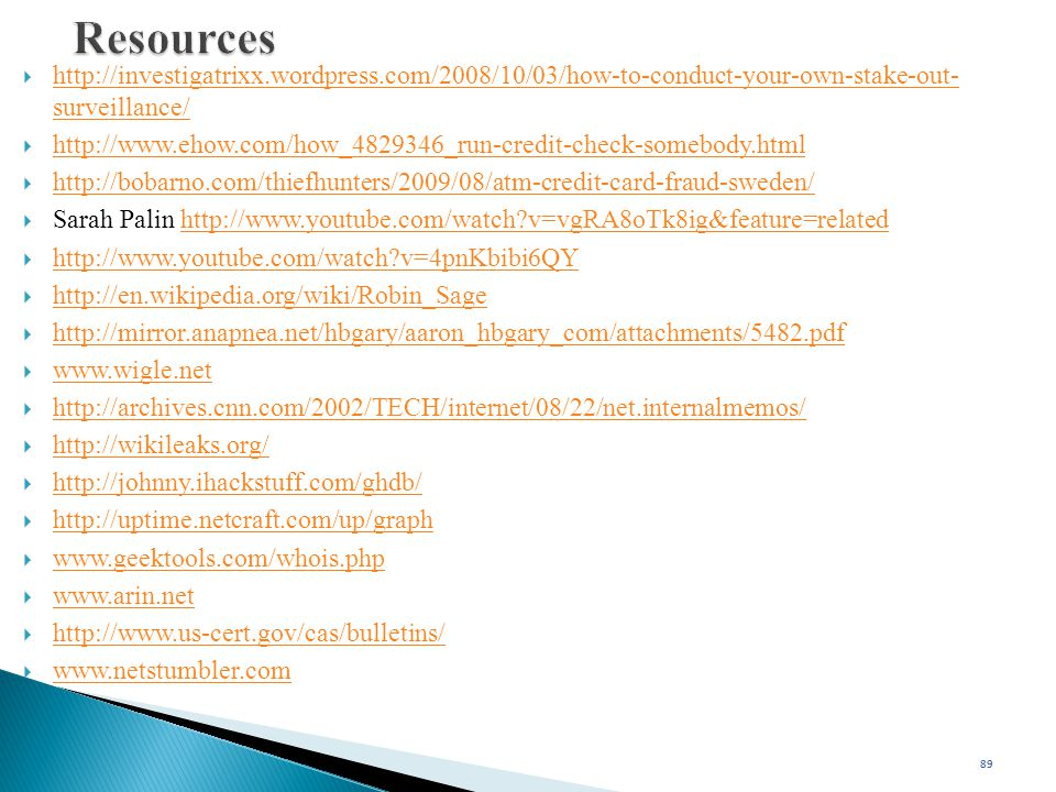 Resources http://investigatrixx.wordpress.com/2008/10/03/how-to-conduct-your-own-stake-out- surveillance/