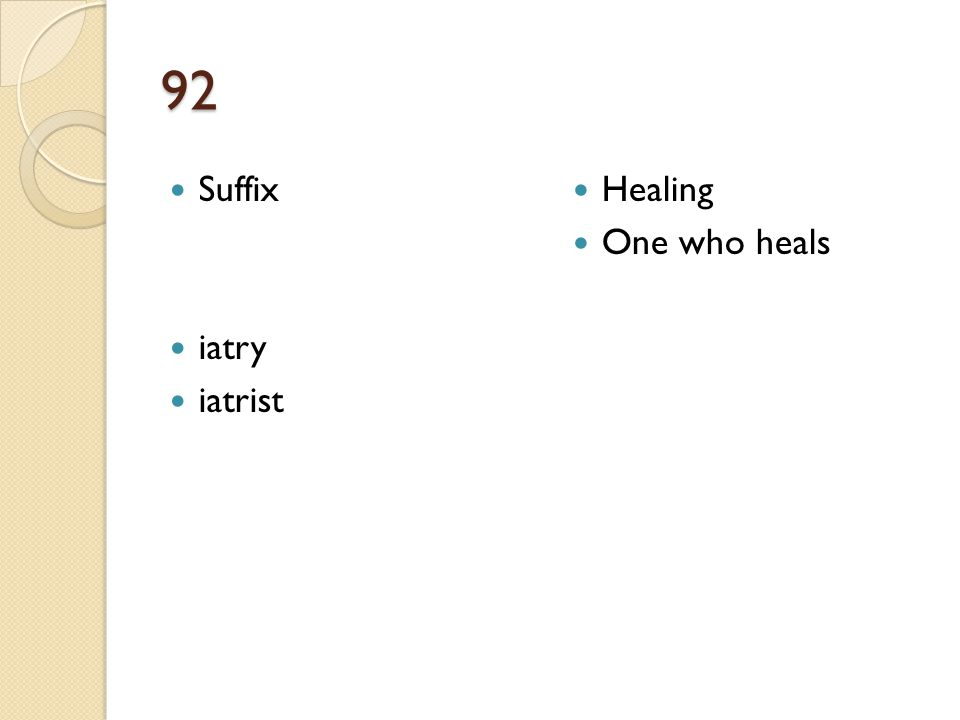 92 Suffix iatry iatrist Healing One who heals