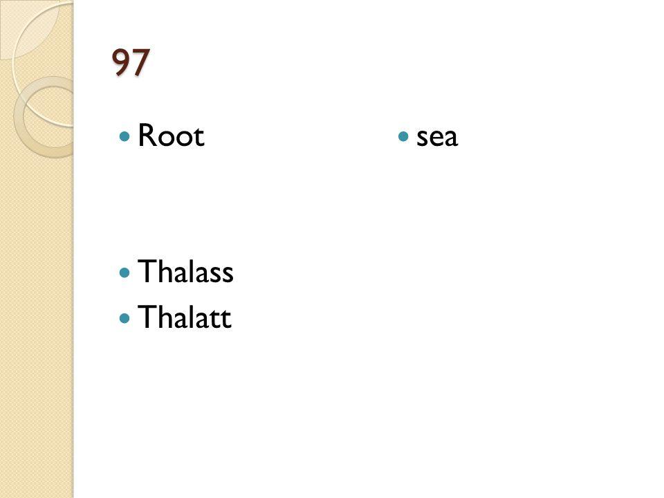 97 Root Thalass Thalatt sea