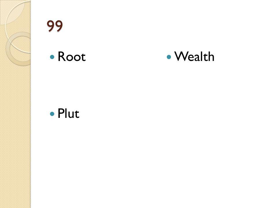 99 Root Plut Wealth