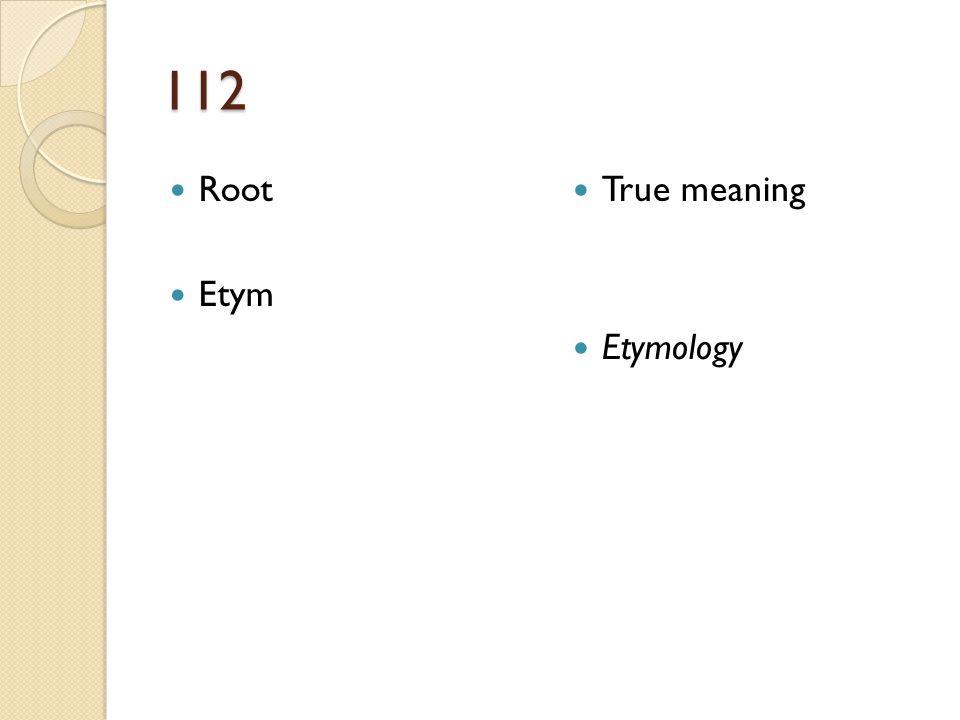 112 Root Etym True meaning Etymology