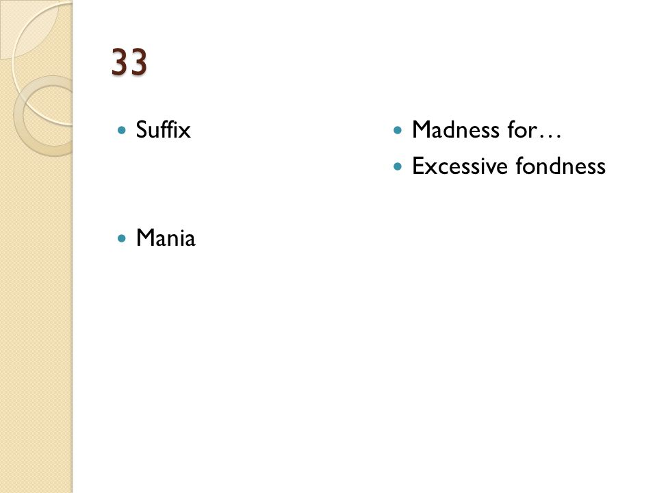 33 Suffix Mania Madness for… Excessive fondness