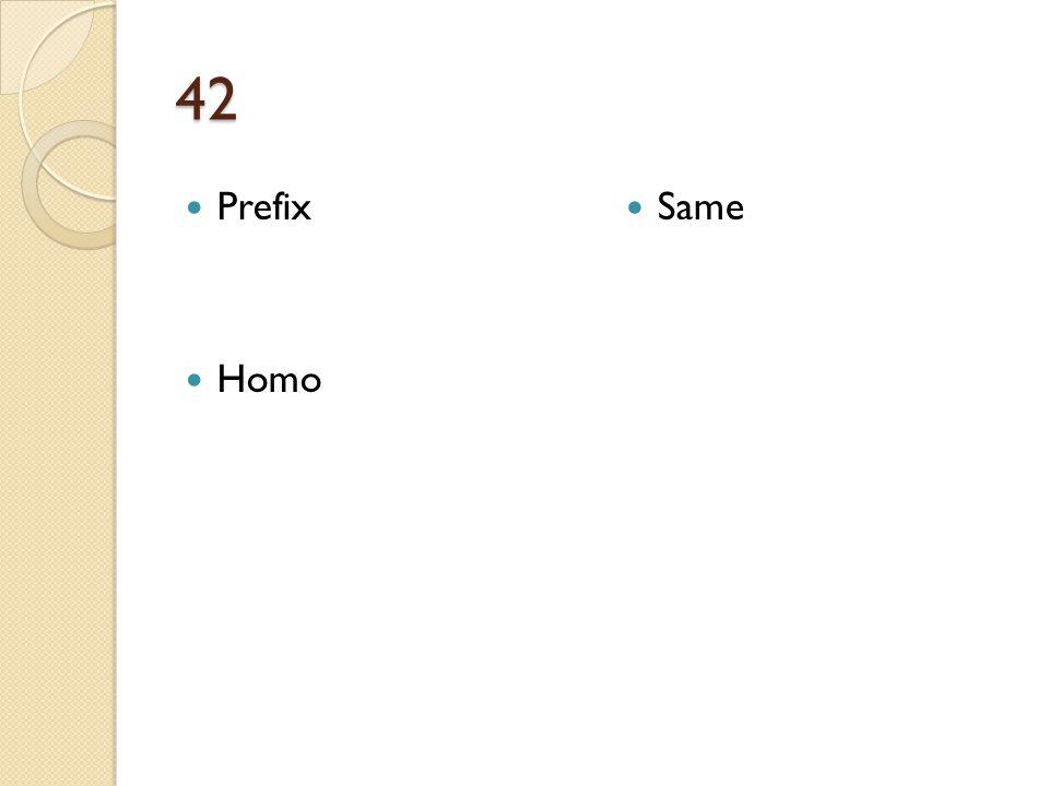 42 Prefix Homo Same