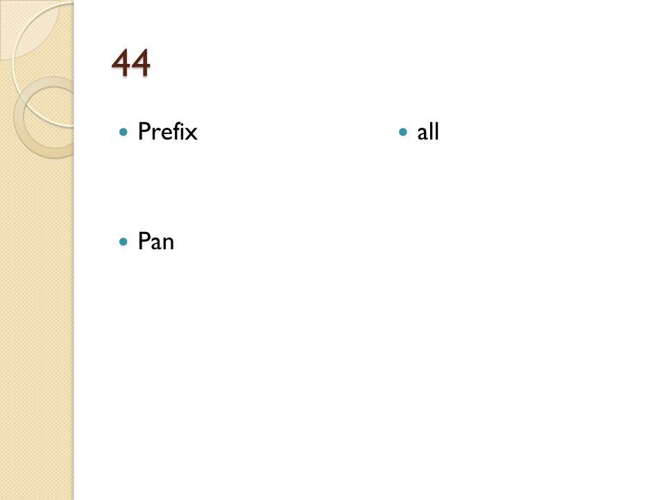 44 Prefix Pan all