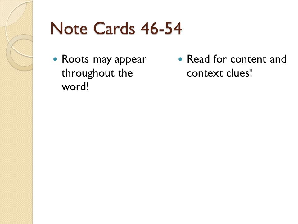 Note Cards 46-54 Roots may appear throughout the word!