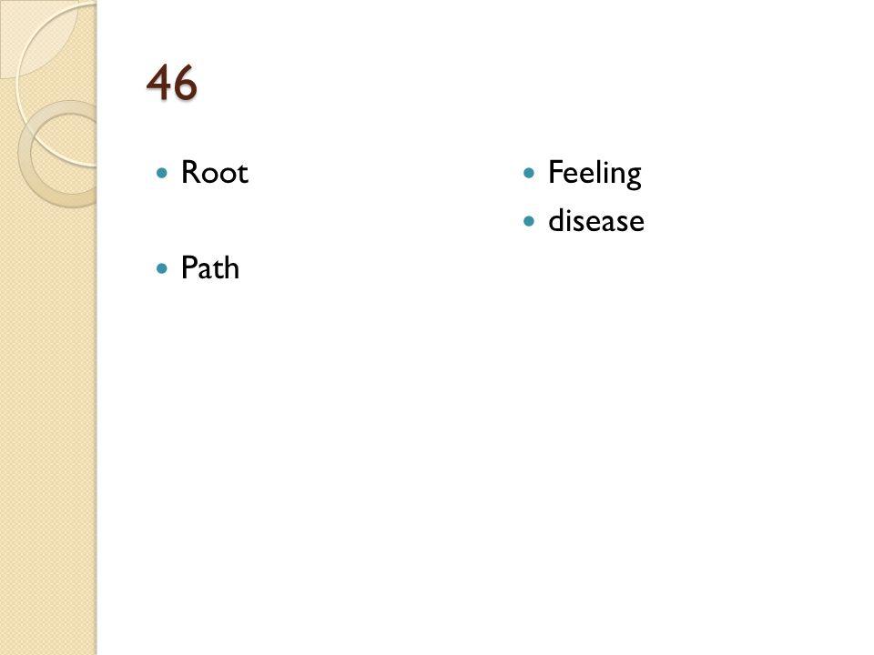 46 Root Path Feeling disease