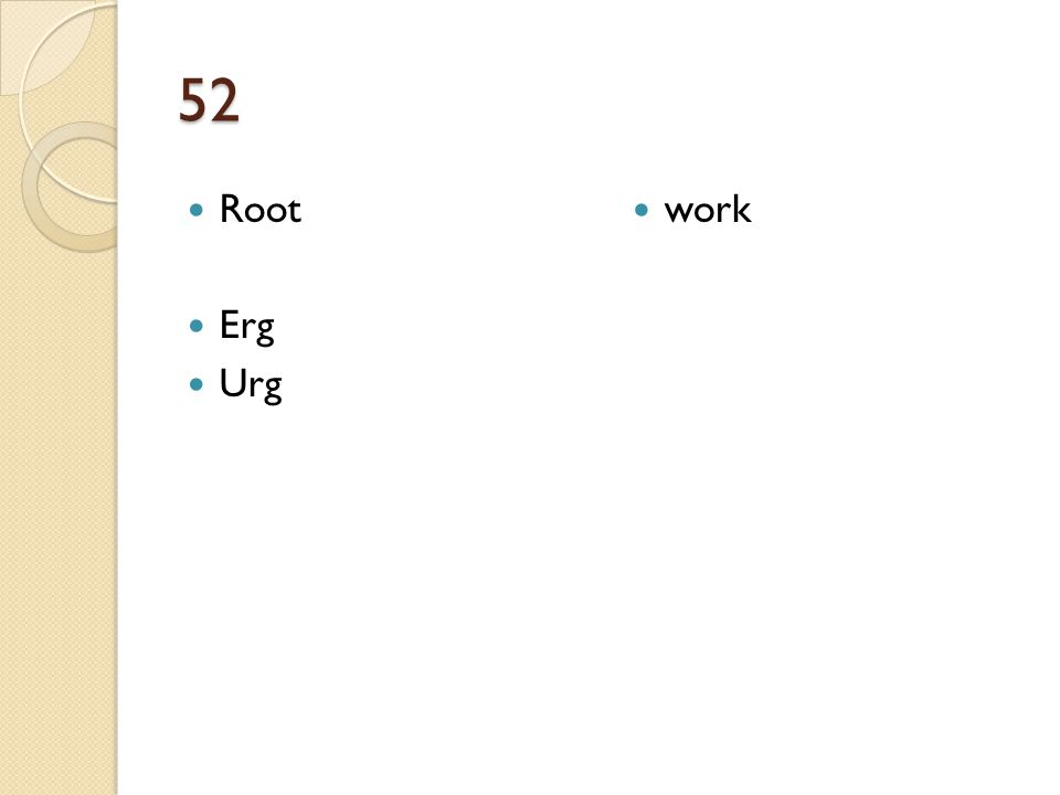 52 Root Erg Urg work