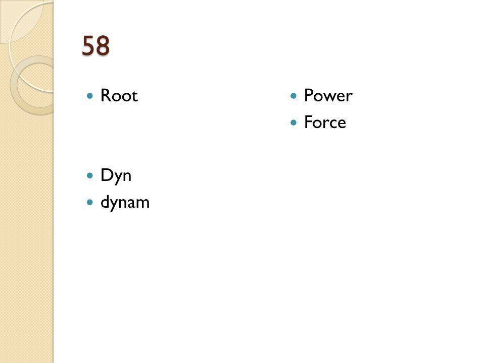 58 Root Dyn dynam Power Force