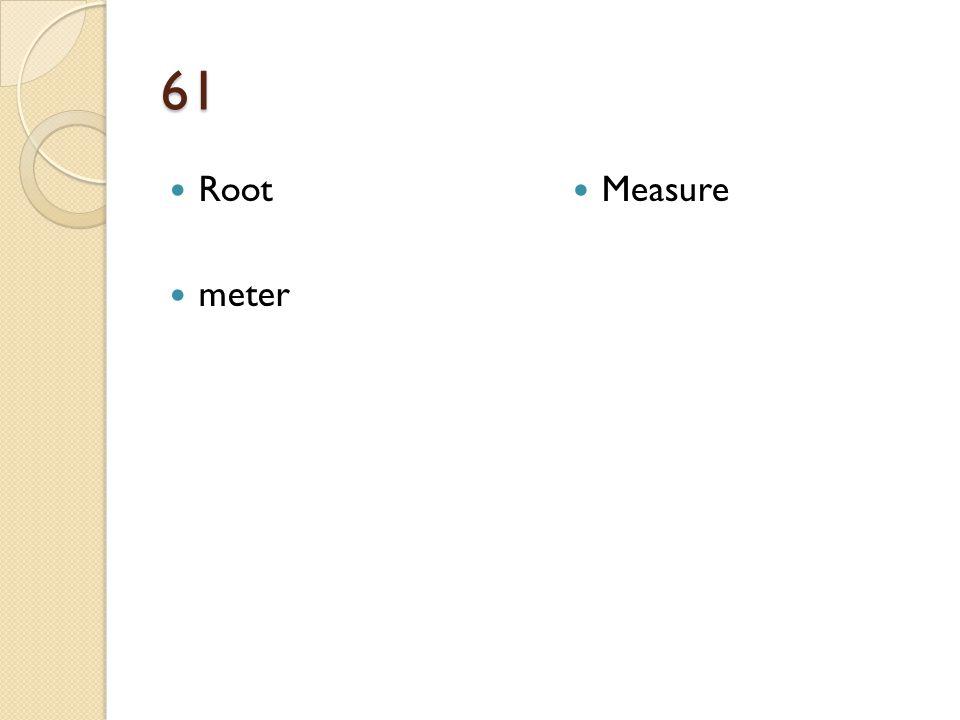 61 Root meter Measure