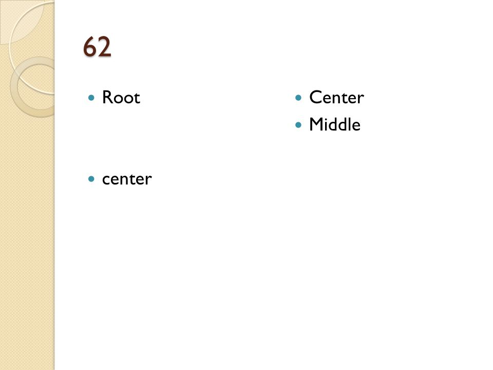 62 Root center Center Middle