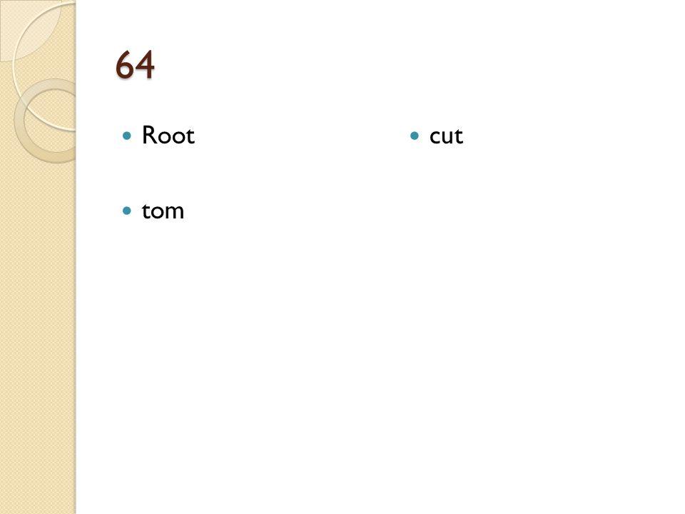64 Root tom cut