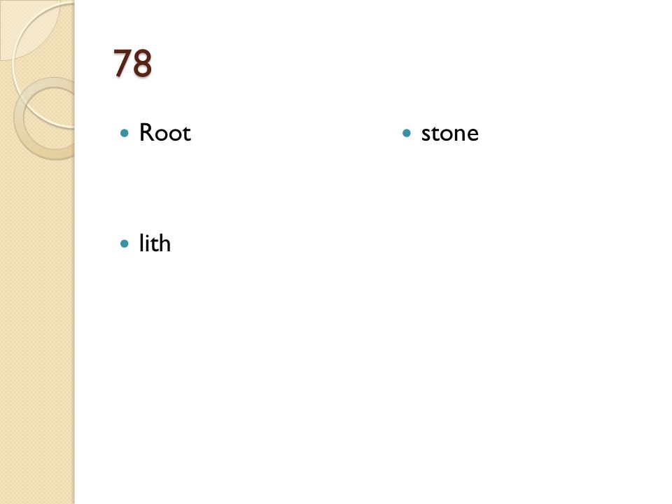 78 Root lith stone