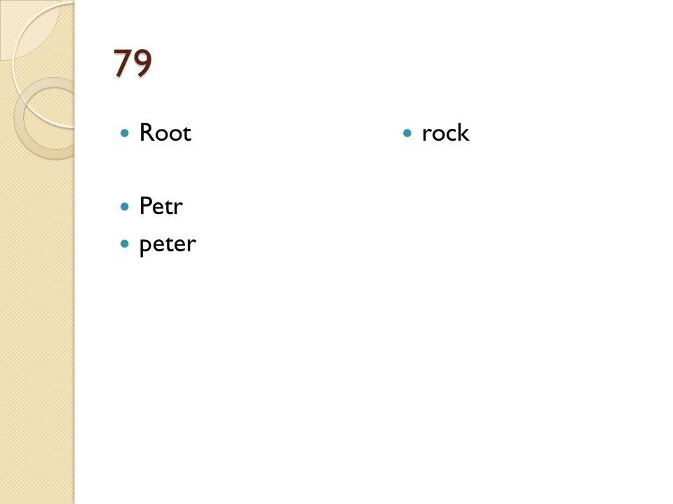79 Root Petr peter rock