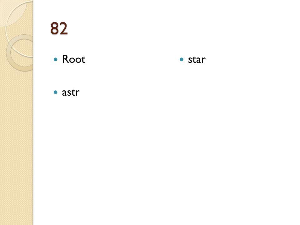 82 Root astr star