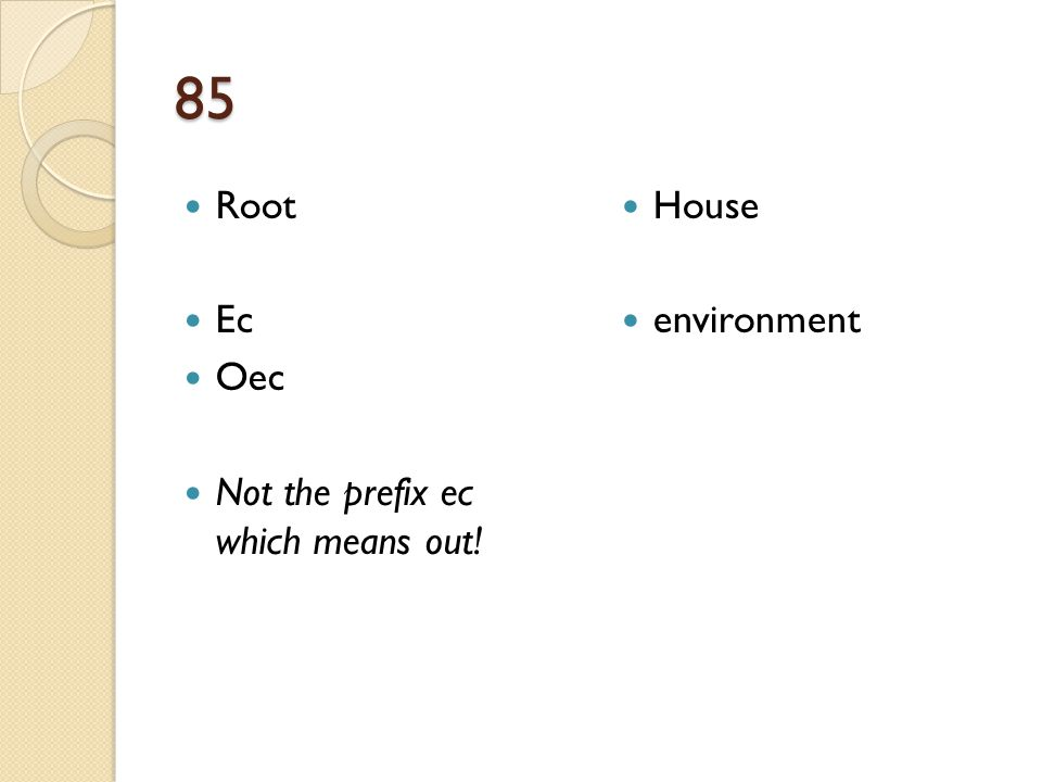 85 Root Ec Oec Not the prefix ec which means out! House environment