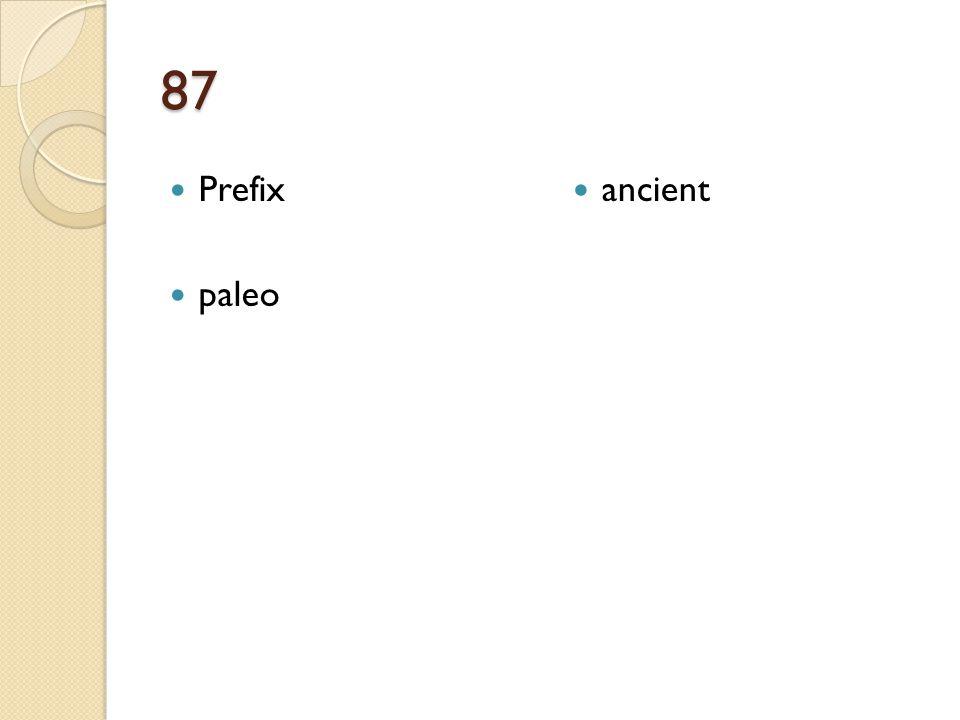87 Prefix paleo ancient
