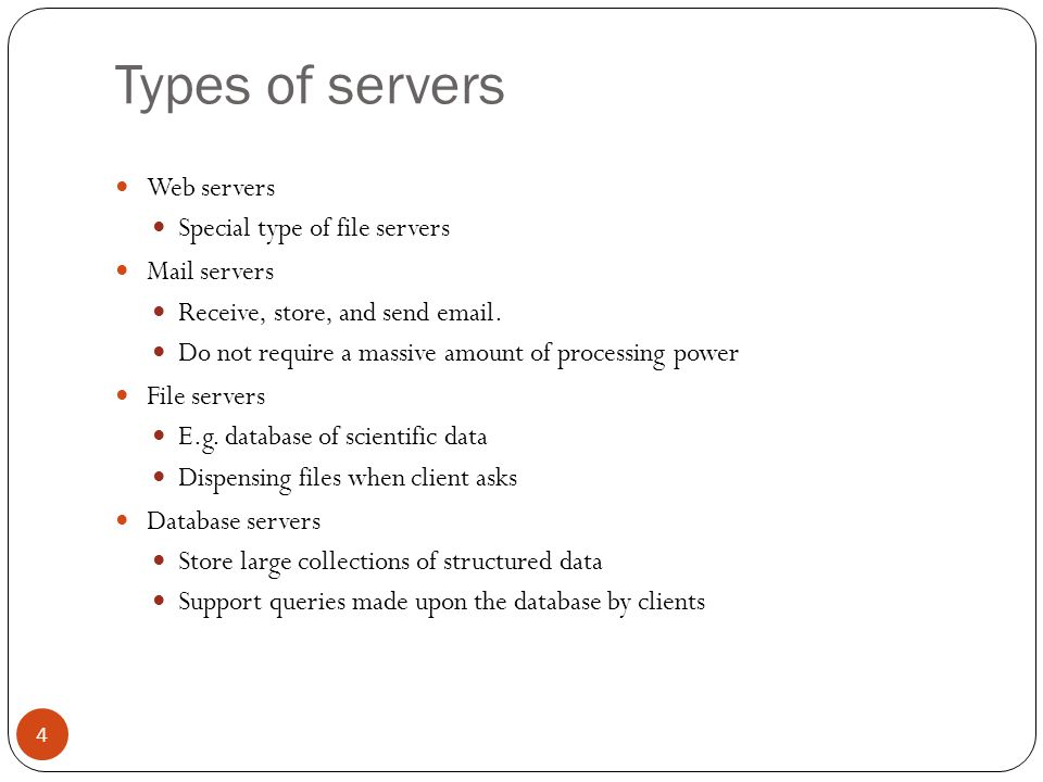 Types of servers Web servers Special type of file servers Mail servers