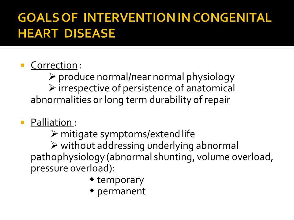 GOALS OF INTERVENTION IN CONGENITAL HEART DISEASE