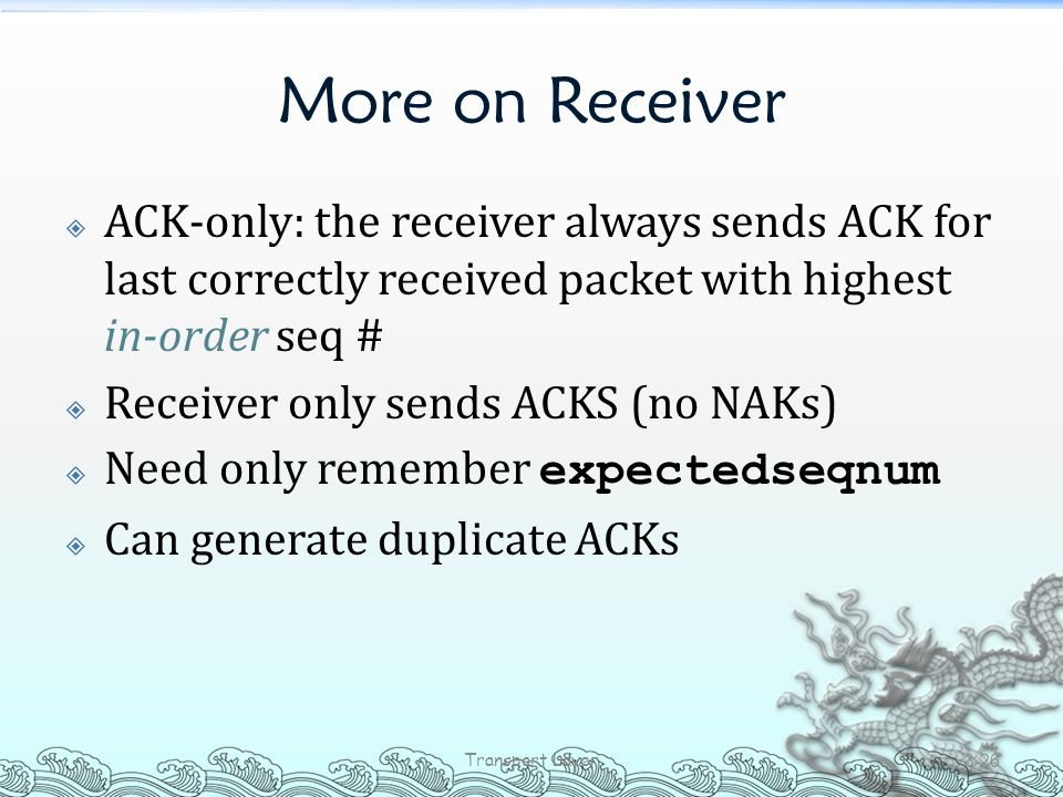 More on Receiver ACK-only: the receiver always sends ACK for last correctly received packet with highest in-order seq #
