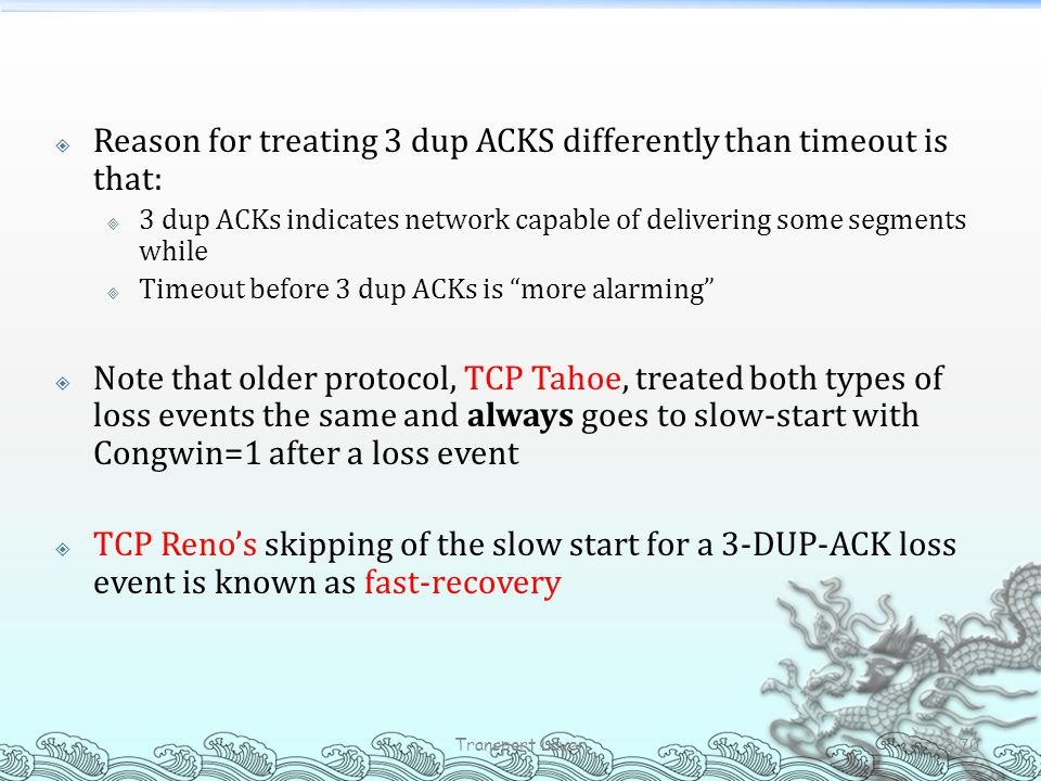 Reason for treating 3 dup ACKS differently than timeout is that: