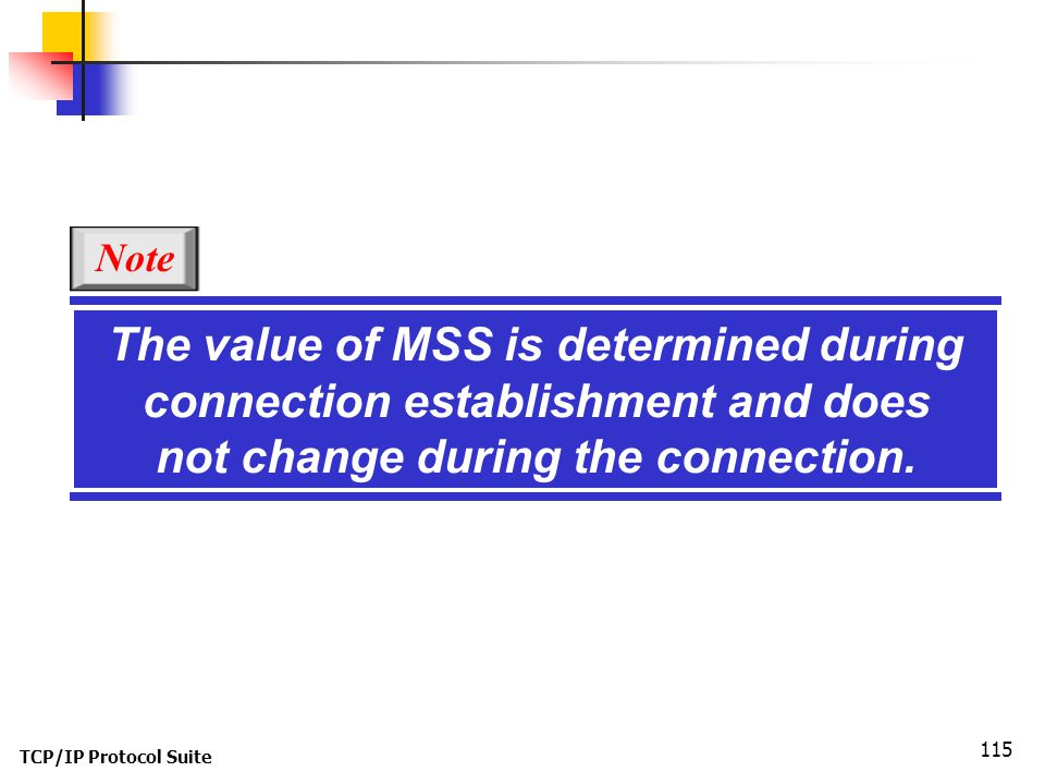 Note The value of MSS is determined during connection establishment and does not change during the connection.