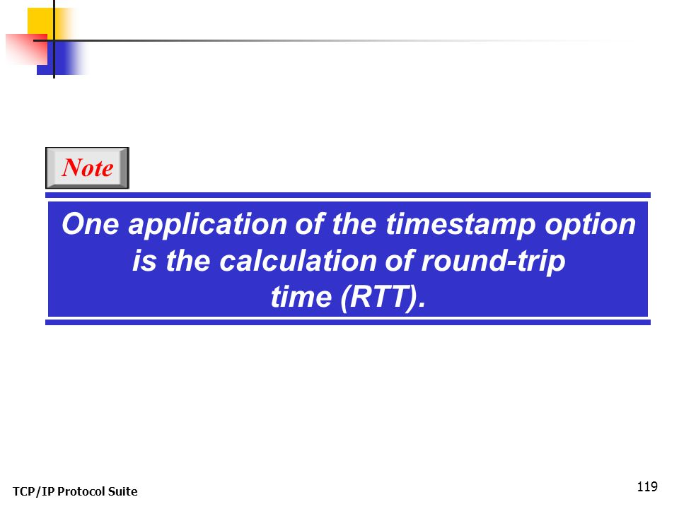 Note One application of the timestamp option is the calculation of round-trip time (RTT).