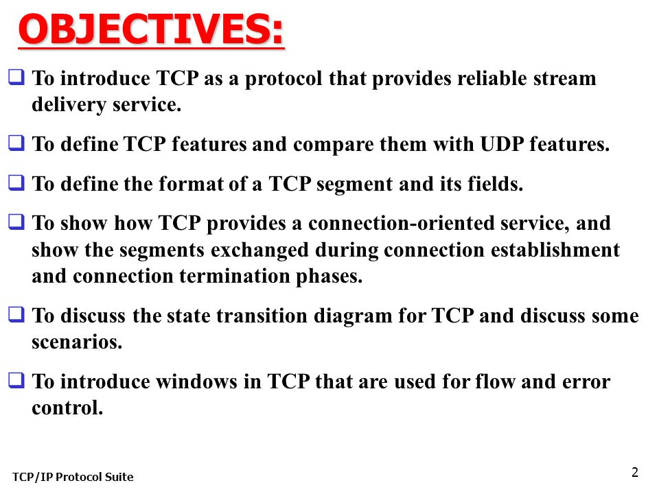 OBJECTIVES: To introduce TCP as a protocol that provides reliable stream delivery service.