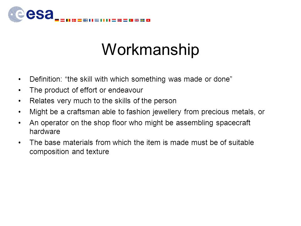 Workmanship Definition: the skill with which something was made or done The product of effort or endeavour.