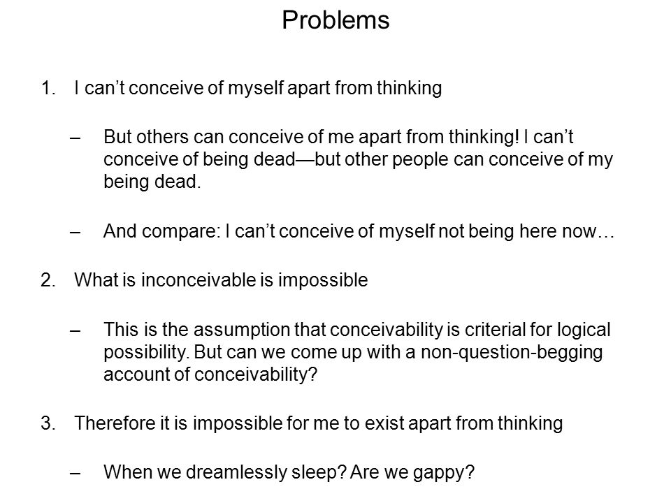 Problems I can't conceive of myself apart from thinking