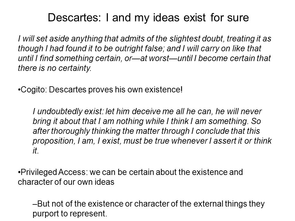 Descartes: I and my ideas exist for sure