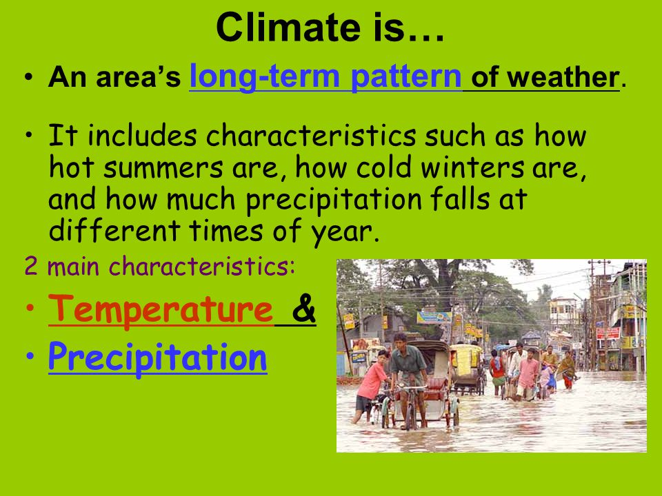 Climate is… Temperature & Precipitation