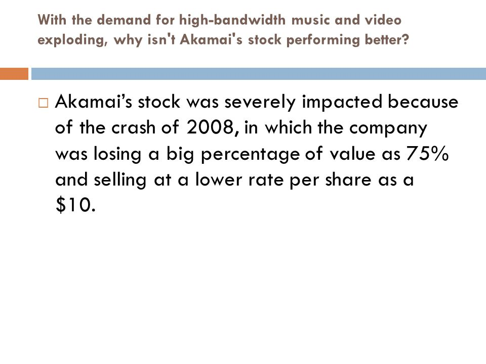 With the demand for high-bandwidth music and video exploding, why isn t Akamai s stock performing better