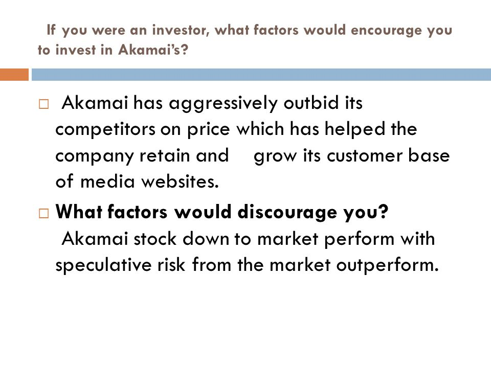 If you were an investor, what factors would encourage you to invest in Akamai's