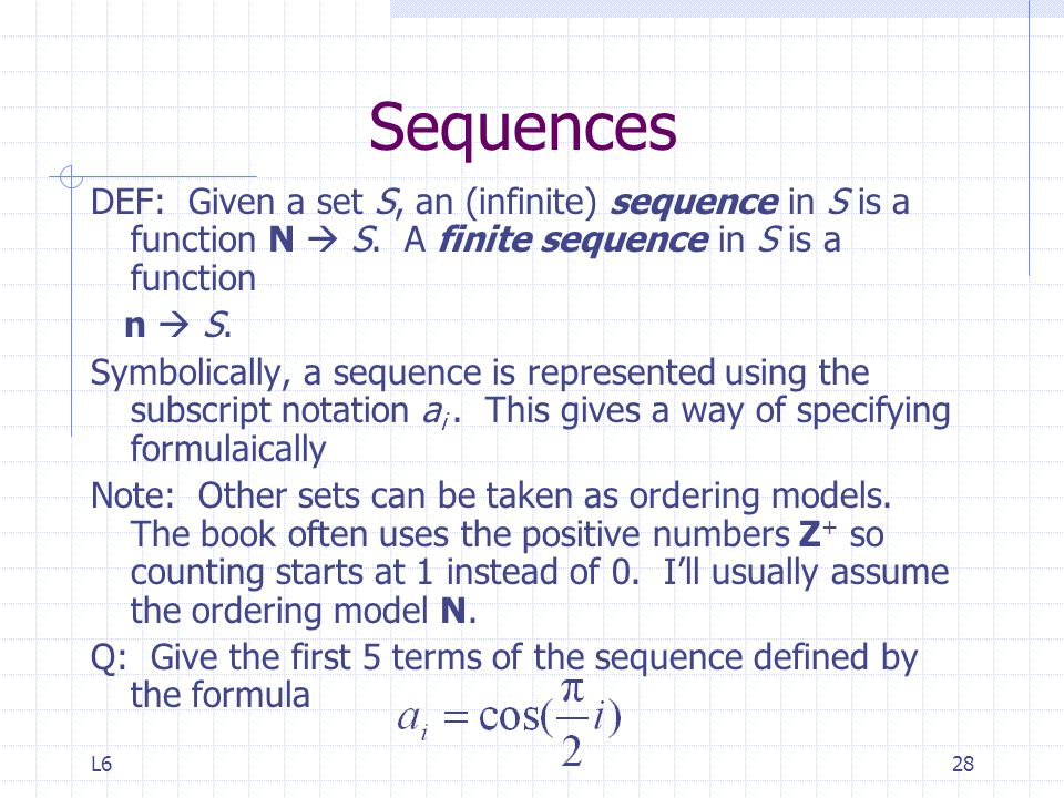 Sequences DEF: Given a set S, an (infinite) sequence in S is a function N  S. A finite sequence in S is a function.