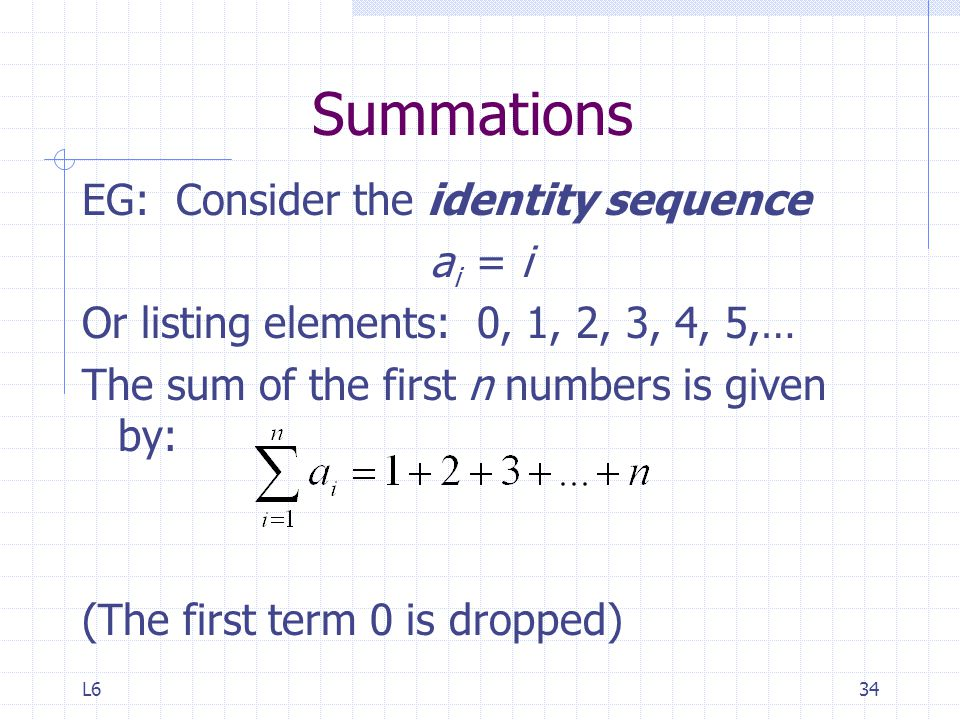 Summations EG: Consider the identity sequence ai = i