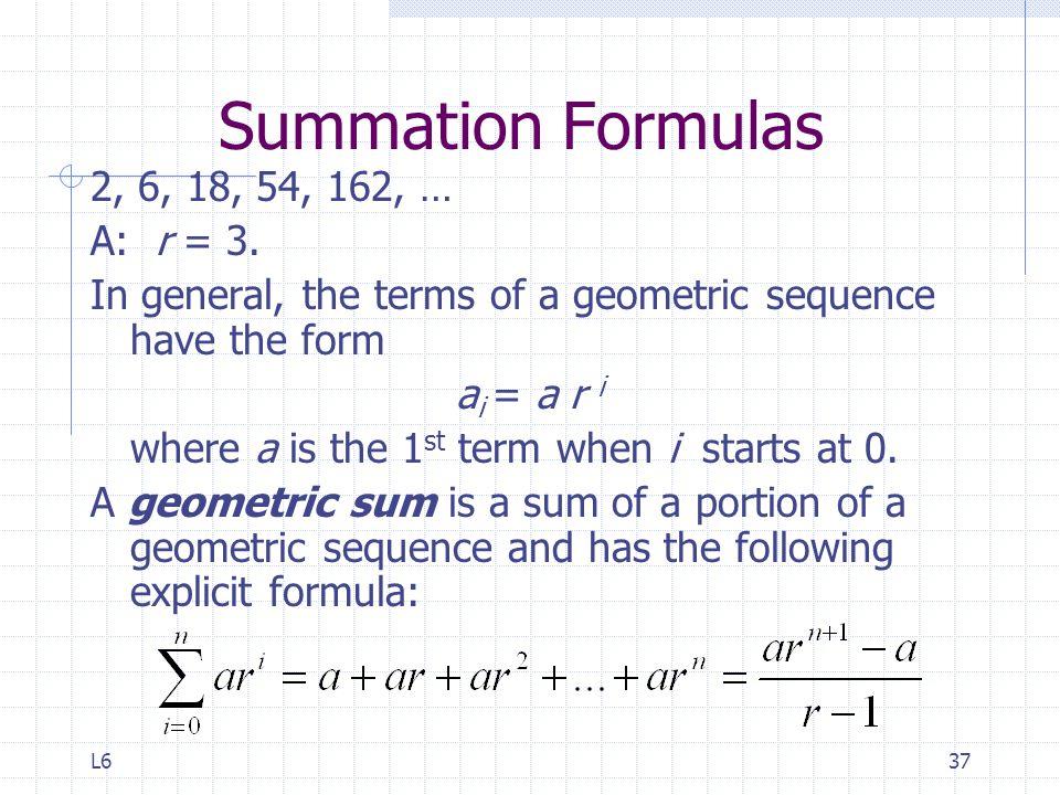 Summation Formulas 2, 6, 18, 54, 162, … A: r = 3.