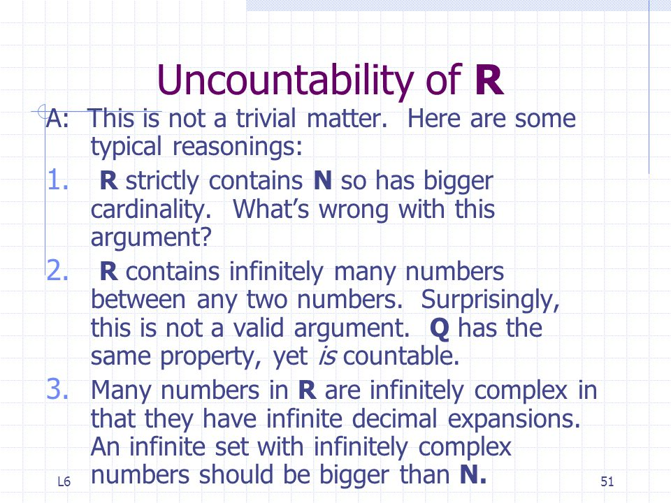 Uncountability of R A: This is not a trivial matter. Here are some typical reasonings: