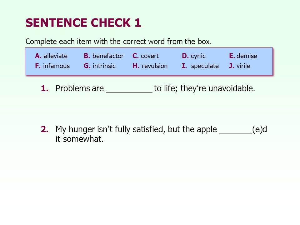 SENTENCE CHECK 1 Complete each item with the correct word from the box. A. alleviate B. benefactor C. covert.