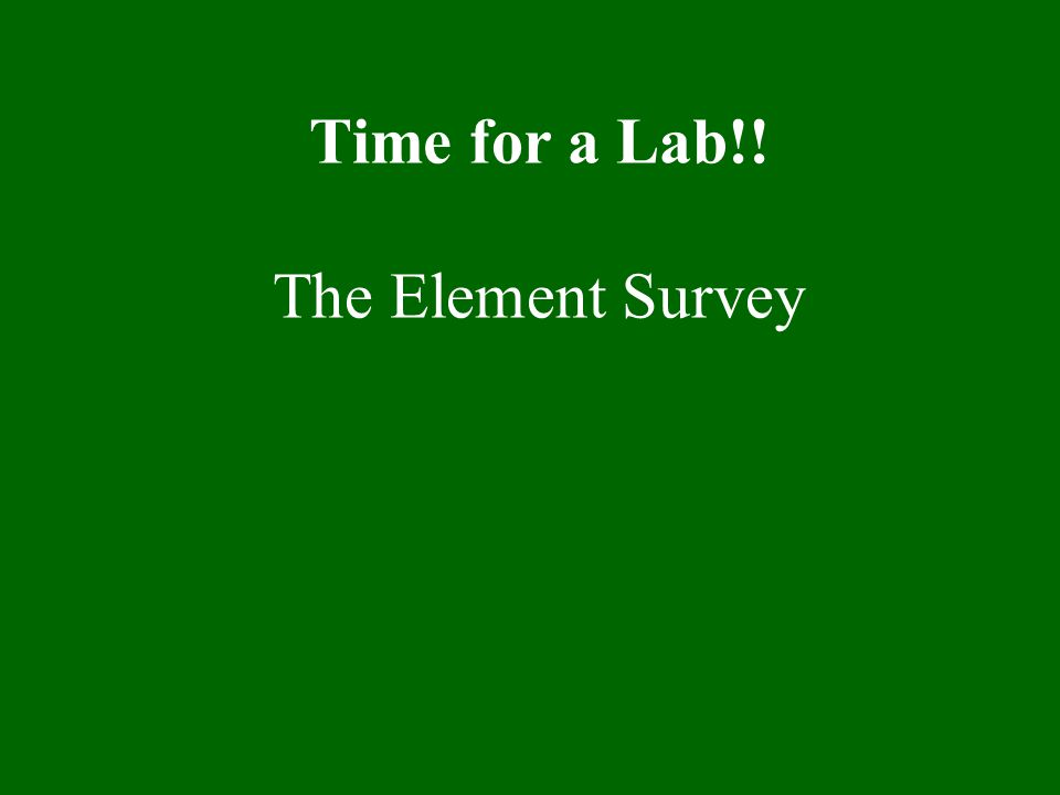 Time for a Lab!! The Element Survey