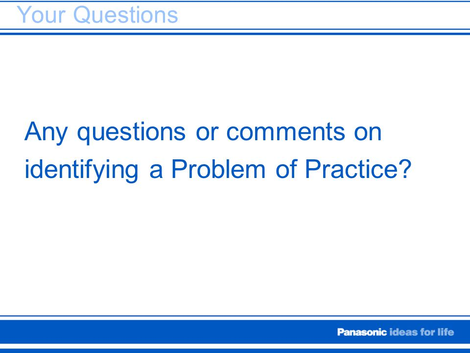 Any questions or comments on identifying a Problem of Practice