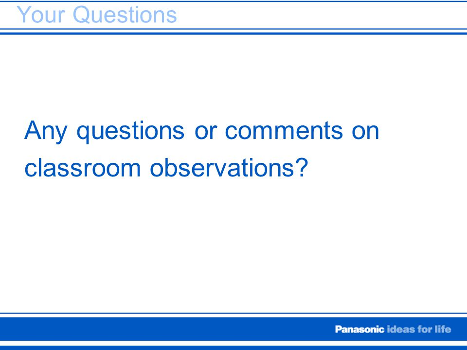 Any questions or comments on classroom observations