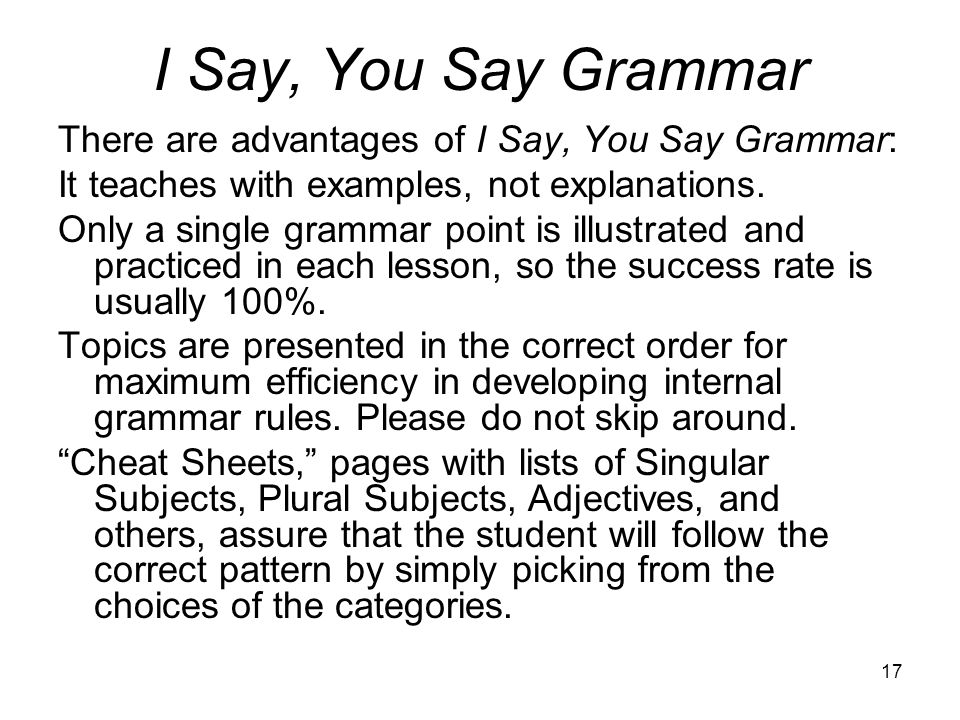 I Say, You Say Grammar There are advantages of I Say, You Say Grammar: