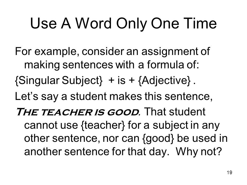 Use A Word Only One Time For example, consider an assignment of making sentences with a formula of: