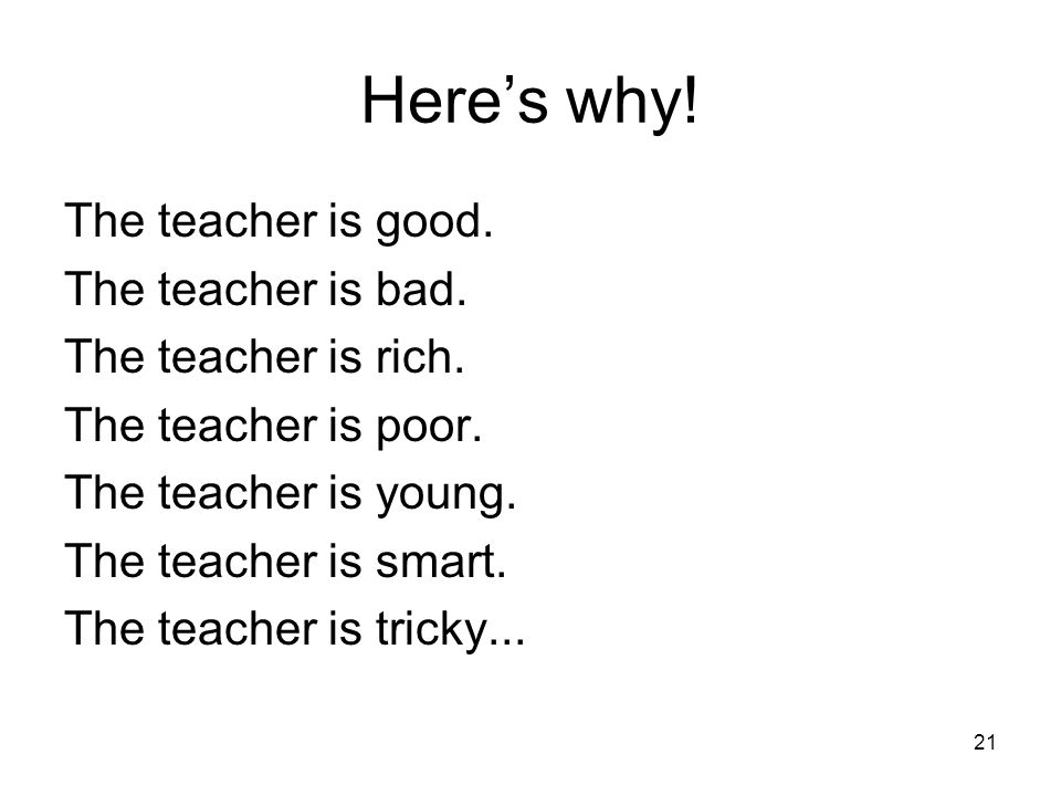 Here's why! The teacher is good. The teacher is bad.