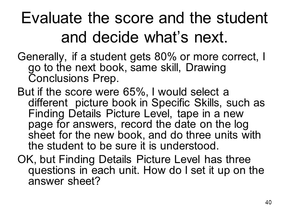Evaluate the score and the student and decide what's next.
