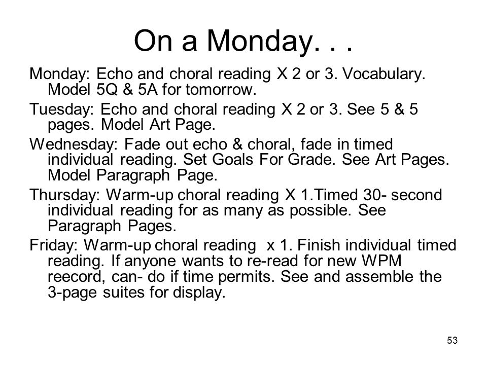 On a Monday. . . Monday: Echo and choral reading X 2 or 3. Vocabulary. Model 5Q & 5A for tomorrow.