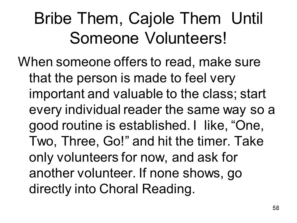 Bribe Them, Cajole Them Until Someone Volunteers!