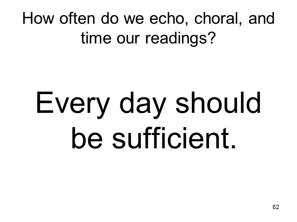 How often do we echo, choral, and time our readings